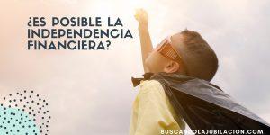 es posible la independencia financiera