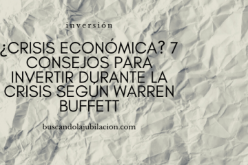 ¿Crisis económica? 7 consejos para invertir durante la crisis según Warren Buffett