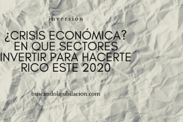 ¿Crisis económica? En que sectores invertir para hacerte rico este 2020