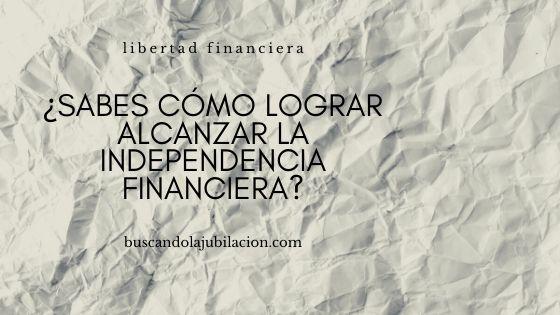 imagen de cabecera con texto Sabes cómo lograr alcanzar la independencia financiera