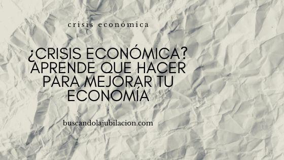 imagen de cabecera con texto ¿Crisis económica? Aprende que hacer para mejorar tu economía